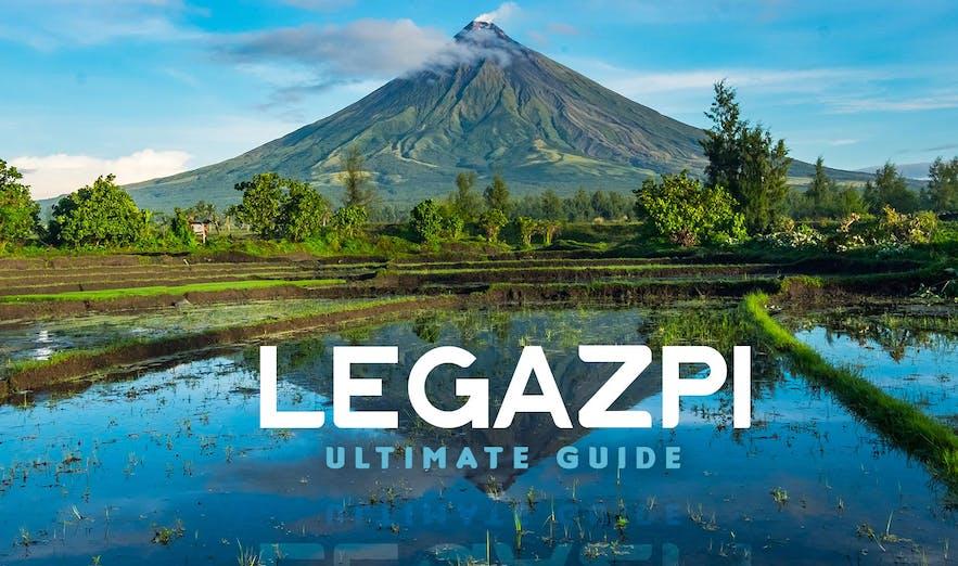 ultimate guide to legazpi