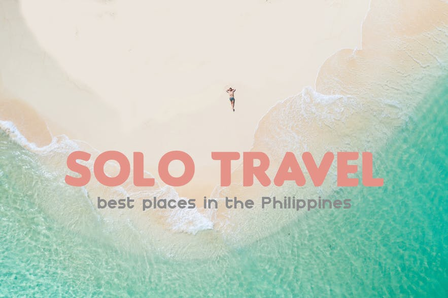 6 Best Places for Solo Travel in the Philippines